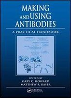 Making And Using Antibodies: A Practical Handbook