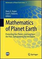 Mathematics Of Planet Earth: Protecting Our Planet, Learning From The Past, Safeguarding For The Future
