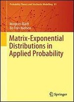 Matrix-Exponential Distributions In Applied Probability (Probability Theory And Stochastic Modelling)