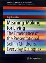 Meaning-Making For Living: The Emergence Of The Presentational Self In Childrens Everyday Dialogues
