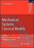 Mechanical Systems, Classical Models: Volume Ii: Mechanics Of Discrete And Continuous Systems (Mathematical And Analytical Techniques With Applications To Engineering)