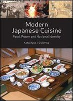 Modern Japanese Cuisine: Food, Power And National Identity