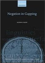Negation In Gapping (Oxford Studies In Theoretical Linguistics)