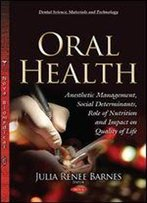 Oral Health: Anesthetic Management, Social Determinants, Role Of Nutrition And Impact On Quality Of Life (Dental Science, Materials And Technology)