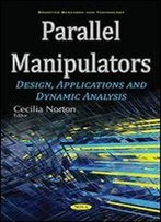 Parallel Manipulators: Design, Applications And Dynamic Analysis