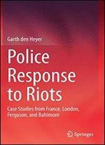 Police Response To Riots: Case Studies From France, London, Ferguson, And Baltimore