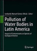 Pollution Of Water Bodies In Latin America: Impact Of Contaminants On Species Of Ecological Interest