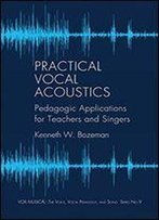 Practical Vocal Acoustics: Pedagogic Applications For Teachers And Singers