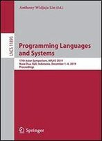 Programming Languages And Systems: 17th Asian Symposium, Aplas 2019, Nusa Dua, Bali, Indonesia, December 1-4, 2019, Proceedings (Lecture Notes In Computer Science)