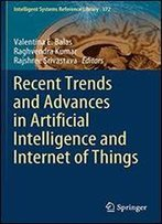Recent Trends And Advances In Artificial Intelligence And Internet Of Things (Intelligent Systems Reference Library)