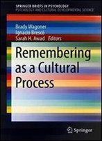 Remembering As A Cultural Process (Springerbriefs In Psychology)