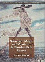 Satanism, Magic And Mysticism In Fin-De-Sicle France