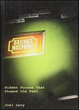 Secret History: Hidden Forces That Shaped The Past