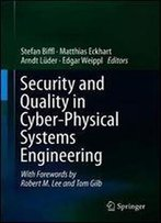 Security And Quality In Cyber-Physical Systems Engineering: With Forewords By Robert M. Lee And Tom Gilb