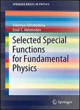 Selected Special Functions For Fundamental Physics (springerbriefs In Physics)