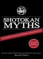 Shotokan Myths: The Forbidden Answers To The Mysteries Of Shotokan Karate