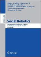 Social Robotics: 11th International Conference, Icsr 2019, Madrid, Spain, November 26-29, 2019, Proceedings (Lecture Notes In Computer Science)