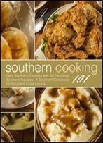 Southern Cooking 101: Easy Southern Cooking With 50 Delicious Southern Recipes. A Southern Cookbook For Southern Food Lovers