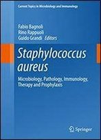 Staphylococcus Aureus: Microbiology, Pathology, Immunology, Therapy And Prophylaxis (Current Topics In Microbiology And Immunology Book 409)