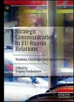 Strategic Communication In Eu-Russia Relations: Tensions, Challenges And Opportunities