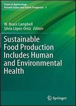 Sustainable Food Production Includes Human And Environmental Health (issues In Agroecology Present Status And Future Prospectus)