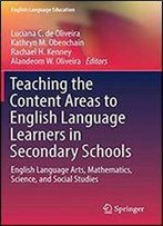 Teaching The Content Areas To English Language Learners In Secondary Schools: English Language Arts, Mathematics, Science, And Social Studies (English Language Education)