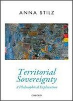 Territorial Sovereignty: A Philosophical Exploration