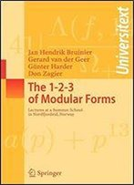 The 1-2-3 Of Modular Forms: Lectures At A Summer School In Nordfjordeid, Norway (Universitext)