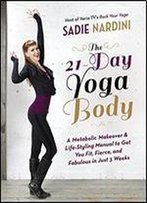The 21-Day Yoga Body: A Metabolic Makeover & Life-Styling Manual To Get You Fierce, Fit & Fabulous In Just 3 Weeks