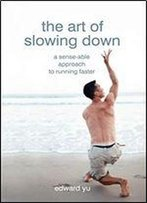 The Art Of Slowing Down: A Sense-Able Approach To Running Faster