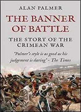 The Banner Of Battle: The Story Of The Crimean War
