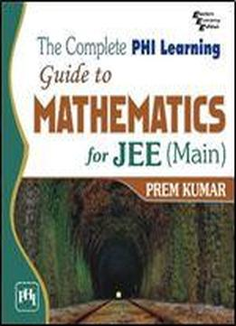 The Complete Phi Learning Guide To Mathematics For Jee(main)