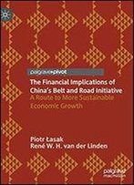 The Financial Implications Of Chinas Belt And Road Initiative: A Route To More Sustainable Economic Growth