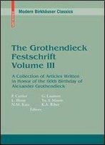 The Grothendieck Festschrift, Volume Iii: A Collection Of Articles Written In Honor Of The 60th Birthday Of Alexander Grothendieck