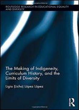 The Making Of Indigeneity, Curriculum History, And The Limits Of Diversity