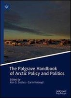The Palgrave Handbook Of Arctic Policy And Politics