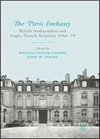 The Paris Embassy: British Ambassadors And Anglo-French Relations 194479