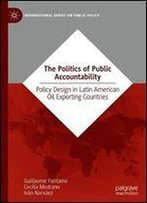 The Politics Of Public Accountability: Policy Design In Latin American Oil Exporting Countries