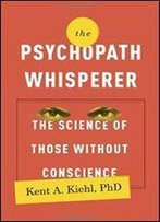 The Psychopath Whisperer: The Science Of Those Without A Conscience