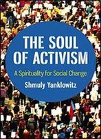The Soul Of Activism: A Spirituality For Social Change