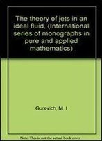The Theory Of Jets In An Ideal Fluid, (International Series Of Monographs In Pure And Applied Mathematics)