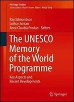 The Unesco Memory Of The World Programme: Key Aspects And Recent Developments