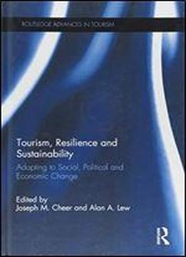 Tourism, Resilience And Sustainability: Adapting To Social, Political And Economic Change