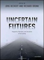 Uncertain Futures: Imaginaries, Narratives, And Calculation In The Economy