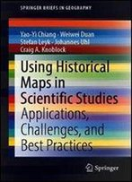 Using Historical Maps In Scientific Studies: Challenges And Best Practices