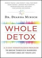 Whole Detox: A 21-Day Personalized Program To Break Through Barriers In Every Area Of Your Life