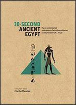 30-second Ancient Egypt: The 50 Most Important Achievements Of A Timeless Civilization Each Explained In Half A Minute