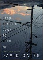 A Hand Reached Down To Guide Me: Stories And A Novella (Vintage Contemporaries)