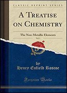 A Treatise On Chemistry, Vol. 1: The Non-metallic Elements