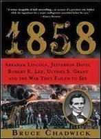 Abraham Lincoln, Jefferson Davis, Robert E. Lee, Ulysses S. Grant And The War They Failed To See